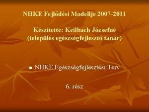 NHKE Fejldsi Modellje 2007 2011 Ksztette Keilbach Jzsefn