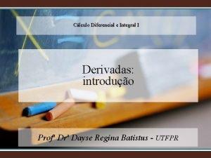 Clculo Diferencial e Integral I Derivadas introduo Prof