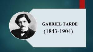 GABRIEL TARDE 1843 1904 JEAN GABRIEL DE TARDE