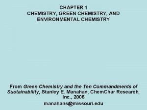 CHAPTER 1 CHEMISTRY GREEN CHEMISTRY AND ENVIRONMENTAL CHEMISTRY