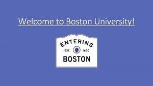 Welcome to Boston University Boston University Office of