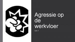 Agressie op de werkvloer Les 1 Doel training