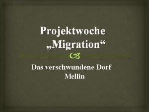Projektwoche Migration Das verschwundene Dorf Mellin Info zum