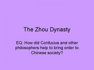 The Zhou Dynasty EQ How did Confucius and