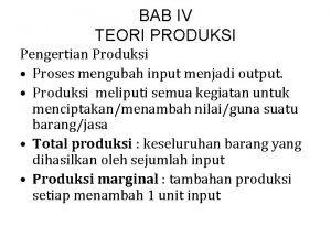 BAB IV TEORI PRODUKSI Pengertian Produksi Proses mengubah