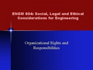 ENGM 604 Social Legal and Ethical Considerations for