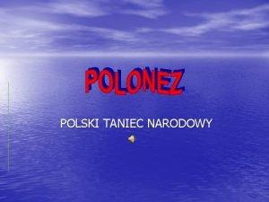 POLSKI TANIEC NARODOWY Polonez reprezentacyjny polski taniec narodowy
