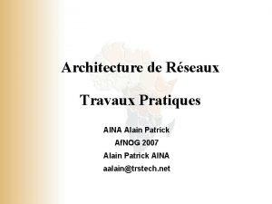 Architecture de Rseaux Travaux Pratiques AINA Alain Patrick