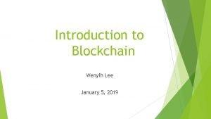 Introduction to Blockchain Wenyih Lee January 5 2019