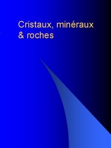 Cristaux minraux roches Sommaire I Introduction II Dfinitions