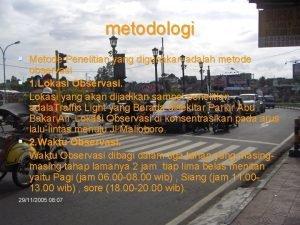 metodologi Metode Penelitian yang digunakan adalah metode observasi