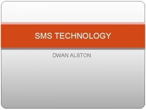 SMS TECHNOLOGY DWAN ALSTON WHAT IS SMS SMS