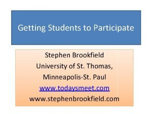 Getting Students to Participate Stephen Brookfield University of