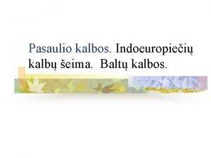 Pasaulio kalbos Indoeuropiei kalb eima Balt kalbos Kiekviena