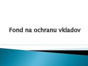 Fond na ochranu vkladov Fond ochrany vkladov bol