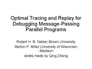 Optimal Tracing and Replay for Debugging MessagePassing Parallel