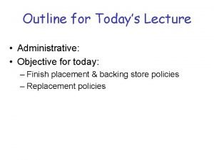 Outline for Todays Lecture Administrative Objective for today