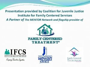 Presentation provided by Coalition for Juvenile Justice Institute