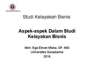 Universitas Gunadarma Studi Kelayakan Bisnis Aspekaspek Dalam Studi