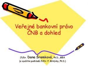 Veejn bankovn prvo NB a dohled JUDr Dana