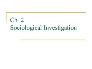 Ch 2 Sociological Investigation Why Is Sociological Research