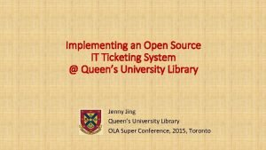 Implementing an Open Source IT Ticketing System Queens