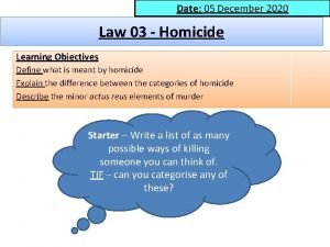Date 05 December 2020 Date Law 03 Homicide