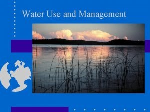 Water Use and Management WATER RESOURCES Water all