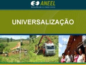 UNIVERSALIZAO Universalizao Situao Atual BRASIL 101 Distribuidoras 63