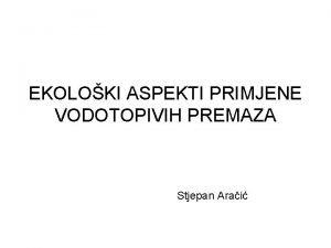 EKOLOKI ASPEKTI PRIMJENE VODOTOPIVIH PREMAZA Stjepan Arai SADRAJ