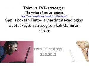 Toimiva TVT strategia The voice of active learner