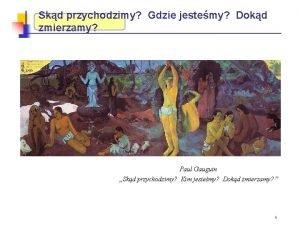 Skd przychodzimy Gdzie jestemy Dokd zmierzamy Paul Gauguin