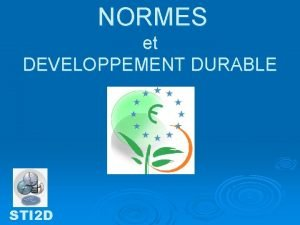 NORMES et DEVELOPPEMENT DURABLE STI 2 D NORMES