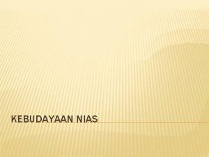 KEBUDAYAAN NIAS Nias adalah sebuah pulau yang terletak