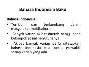 Bahasa Indonesia Baku Bahasa Indonesia Tumbuh dan berkembang