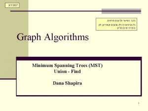 Minimum Spanning Tree Given a graph G V