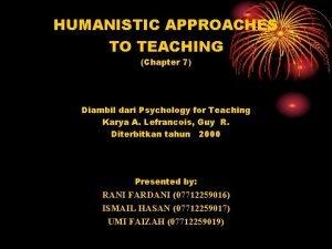 HUMANISTIC APPROACHES TO TEACHING Chapter 7 Diambil dari