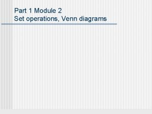 Part 1 Module 2 Set operations Venn diagrams