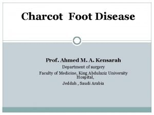 Charcot Foot Disease Prof Ahmed M A Kensarah