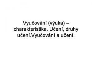 Vyuovn vuka charakteristika Uen druhy uen Vyuovn a