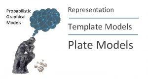 Probabilistic Graphical Models Representation Template Models Plate Models