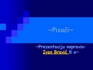 Pisai Prezentaciju napravio Ivan Bravi 8 a to