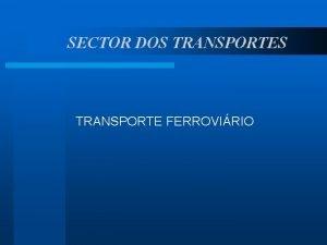 SECTOR DOS TRANSPORTE FERROVIRIO Quadro I Quadro II
