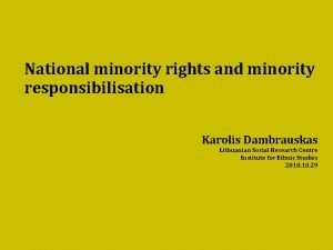 National minority rights and minority responsibilisation Karolis Dambrauskas