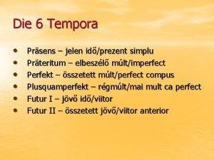 Die 6 Tempora Prsens jelen idprezent simplu Prteritum