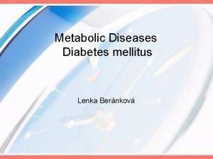 Metabolic Diseases Diabetes mellitus Lenka Bernkov History The