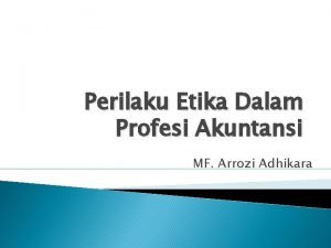 Perilaku Etika Dalam Profesi Akuntansi MF Arrozi Adhikara