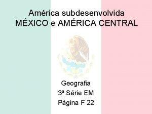 Amrica subdesenvolvida MXICO e AMRICA CENTRAL Geografia 3