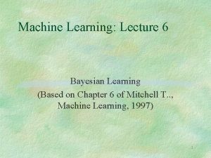 Machine Learning Lecture 6 Bayesian Learning Based on