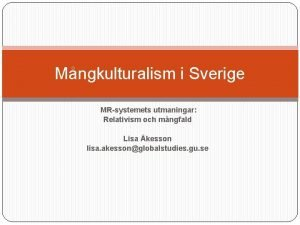 Mngkulturalism i Sverige MRsystemets utmaningar Relativism och mngfald